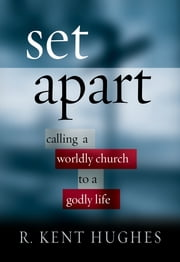 Set Apart - Calling a Worldly Church to a Godly Life ebook by R. Kent Hughes