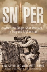 Sniper - American Single-Shot Warriors in Iraq and Afghanistan ebook by Gina Cavallaro,Matt Larsen