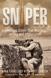 Sniper - American Single-Shot Warriors in Iraq and Afghanistan ebook by Gina Cavallaro,Matt Larsen,Richard Cody