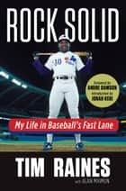 Rock Solid - My Life in Baseball's Fast Lane ebook by Tim Raines, Alan Maimon