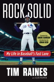 Rock Solid - My Life in Baseball's Fast Lane ebook by Tim Raines,Alan Maimon