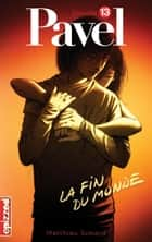 La fin du monde - Pavel, épisode 13 ebook by Matthieu Simard