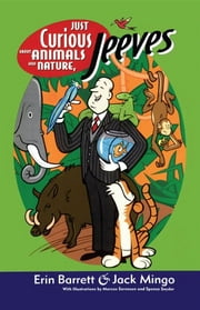 Just Curious About Animals and Nature, Jeeves ebook by Jack Mingo,Erin Barrett
