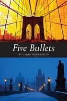FiveBullets - two interlocking novellas ebook by Larry Duberstein