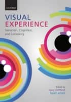 Visual Experience - Sensation, Cognition, and Constancy ebook by Gary Hatfield, Sarah Allred