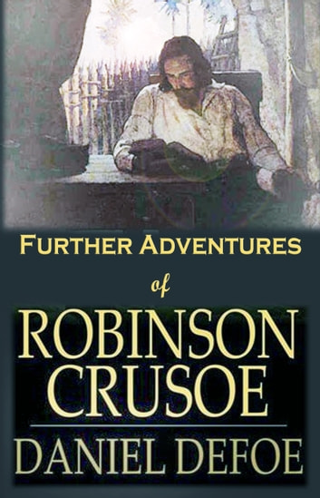 Further Adventures of Robinson Crusoe - [Next Stories of Robinson Crusoe] ebook by Daniel Defoe
