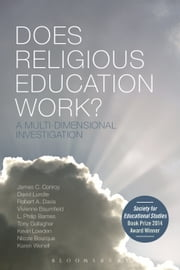 Does Religious Education Work? - A Multi-dimensional Investigation ebook by Professor James C. Conroy,Mr David Lundie,Professor Robert A. Davis,Professor Vivienne Baumfield,Dr L. Philip Barnes,Professor Tony Gallagher,Mr Kevin Lowden,Dr Nicole Bourque,Dr Karen J. Wenell