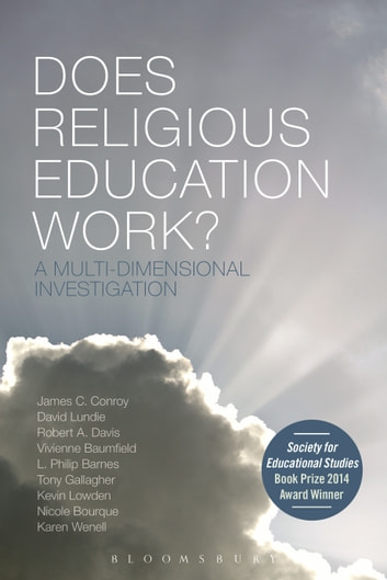 Does Religious Education Work? - A Multi-dimensional Investigation ebook by Professor James C. Conroy,Mr David Lundie,Professor Robert A. Davis,Dr L. Philip Barnes,Professor Tony Gallagher,Mr Kevin Lowden,Dr Nicole Bourque,Dr Karen J. Wenell,Professor Vivienne Baumfield