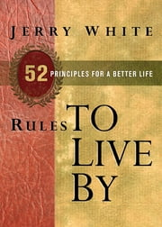 Rules to Live By - 52 Principles for a Better Life ebook by Jerry White