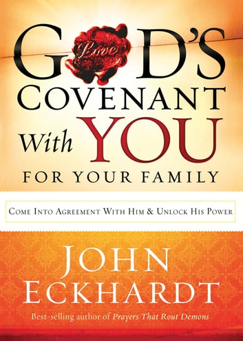 God's Covenant With You for Your Family - Come into Agreement With Him and Unlock His Power ebook by John Eckhardt