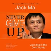 Never Give Up - Jack Ma in His Own Words audiobook by Jack Ma