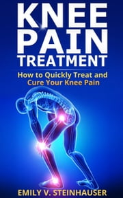 Knee Pain Treatment ebook by Emily V. Steinhauser