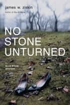 No Stone Unturned - An Ellie Stone Mystery ebook by James W. Ziskin