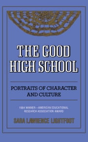 The Good High School - Portraits Of Character And Culture ebook by Sara Lawrence-Lightfoot