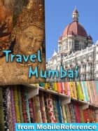 Travel Mumbai, India - Illustrated Guide, Phrasebook and Maps ebook by MobileReference