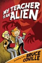 My Teacher Is an Alien ebook by Bruce Coville