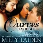 Curves 'Em Right audiobook by Milly Taiden