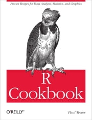R Cookbook - Proven Recipes for Data Analysis, Statistics, and Graphics ebook by Paul Teetor