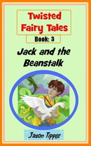 Twisted Fairy Tales 3: Jack and the Beanstalk ebook by Jason Tipple
