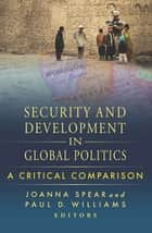 Security and Development in Global Politics - A Critical Comparison eBook by Joanna Spear, Paul D. Williams