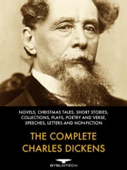 The Complete Charles Dickens - Novels, Christmas Tales, Short Stories, Collections, Plays, Poetry and Verse, Speeches, Letters and Non-Fiction ebook by Charles Dickens
