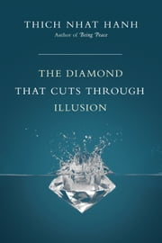 The Diamond That Cuts Through Illusion ebook by Thich Nhat Hanh