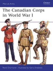 The Canadian Corps in World War I ebook by René Chartrand,Gerry Embleton