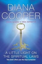 A Little Light on the Spiritual Laws ebook by Diana Cooper