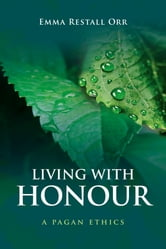 Living With Honour - A Pagan Ethics ebook by Emma Restall Orr