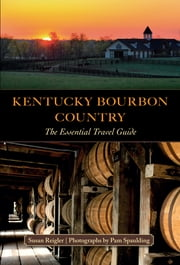 Kentucky Bourbon Country - The Essential Travel Guide ebook by Susan Reigler