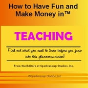 Career Knowtes: Teaching (How to Have Fun and Make Money in a Career You Love) ebook by Inc, Sparklesoup Studios Studios