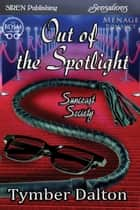 Out of the Spotlight ebook by Tymber Dalton
