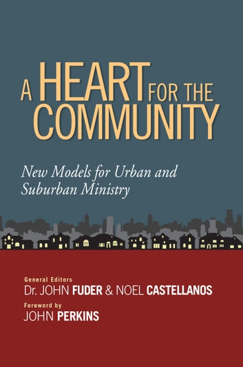 A Heart for the Community - New Models for Urban and Suburban Ministry 電子書 by Noel Castellanos,John Fuder