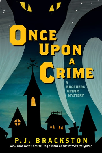 Once Upon a Crime: A Brothers Grimm Mystery (Brothers Grimm Mysteries) ebook by P. J. Brackston