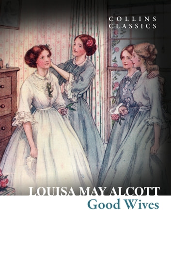 Good Wives (Collins Classics) ebook by Louisa May Alcott