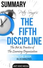 Peter Senge's The Fifth Discipline Summary ebook by Ant Hive Media