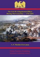 The Life Of A Regimental Officer During The Great War — 1793-1815 ebook by Colonel Samuel Rice C.B., K.H.,A. F. Mockler-Ferryman