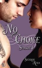No Choice saison 1 ebook by Sharon Kena