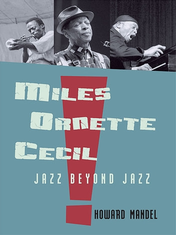 Miles, Ornette, Cecil - Jazz Beyond Jazz ebook by Howard Mandel