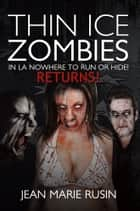 Thin Ice Zombies In LA Nowhere to Run or Hide! - Returns! ebook by Jean Marie Rusin