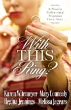 With This Ring? ebook by Karen Witemeyer,Mary Connealy,Regina Jennings,Melissa Jagears