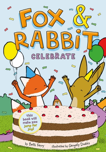 Fox & Rabbit Celebrate (Fox & Rabbit Book #3) ebook by Beth Ferry