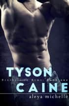 Tyson Caine - Brothers in arms, #1 ebook by Aleya Michelle