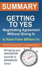 Summary of Getting to Yes: Negotiating Agreement Without Giving In by Roger Fisher and William Ury ebook by SpeedReader Summaries