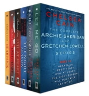 The Complete Archie Sheridan and Gretchen Lowell Series, Books 1 - 6 ebook by Chelsea Cain