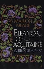 Eleanor of Aquitaine - A Biography ebook by Marion Meade