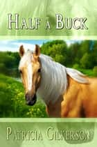 Half A Buck ebook by Patricia Gilkerson