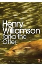 Tarka the Otter eBook by Henry Williamson, Jeremy Gavron