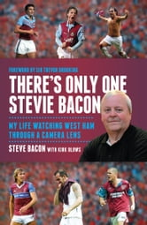 There's Only One Stevie Bacon - My Life Watching West Ham Through a Camera Lens ebook by Steve Bacon,Kirk Blows