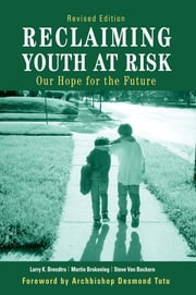 Reclaiming Youth at Risk - Our Hope for the Future ebook by Larry Brendtro, Martin Brokenleg